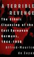 A Terrible Revenge: The Ethnic Cleansing of the East-European Germans 1944-1950 (St. Martin's Press, New York, 3rd edition 1999). ISBN 0-312-12159-8.